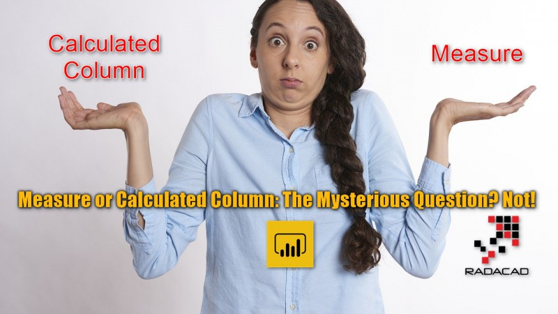 Measure vs Calculated Column: The Mysterious Question? Not!