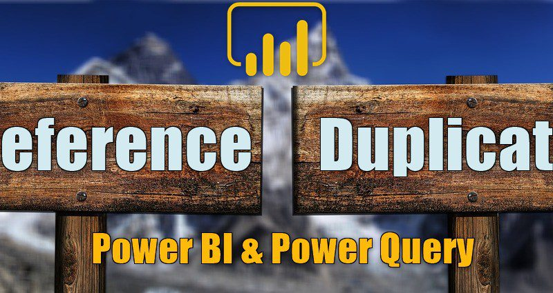 Reference vs Duplicate in Power BI; Power Query Back to Basics