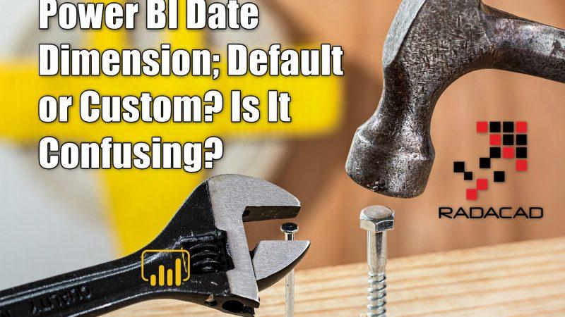 Power BI Date Dimension; Default or Custom? Is It Confusing?