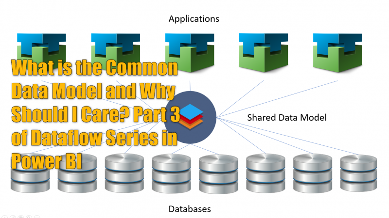 What is the Common Data Model and Why Should I Care? Part 3 of Dataflow Series in Power BI